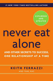 Never Eat Alone, Expanded and Updated: And Other Secrets to ...